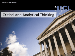 LONDON'S GLOBAL UNIVERSITY  Critical and Analytical Thinking Critical & Analytical Thinking • Key part of university study – developed as you study • BUT,