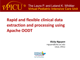 Rapid and flexible clinical data extraction and processing using Apache OODT Ricky Nguyen rnguyen@chla.usc.edu CHLA, VPICU.
