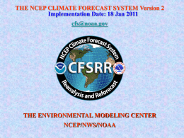 THE NCEP CLIMATE FORECAST SYSTEM Version 2 Implementation Date: 18 Jan 2011 cfs@noaa.gov  THE ENVIRONMENTAL MODELING CENTER NCEP/NWS/NOAA.