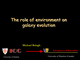 The role of environment on galaxy evolution  Michael Balogh  University of Durham  University of Waterloo (Canada)