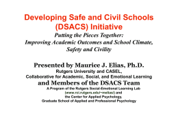 Developing Safe and Civil Schools (DSACS) Initiative Putting the Pieces Together: Improving Academic Outcomes and School Climate, Safety and Civility Presented by Maurice J.