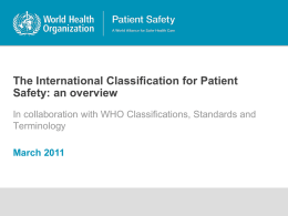 The International Classification for Patient Safety: an overview In collaboration with WHO Classifications, Standards and Terminology March 2011