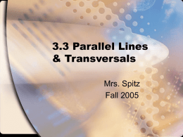 3.3 Parallel Lines & Transversals Mrs. Spitz Fall 2005 Standards/Objectives: Standard 3: Students will learn and apply geometric concepts. Objectives: • Prove and use results about parallel.