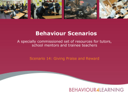 Behaviour Scenarios A specially commissioned set of resources for tutors, school mentors and trainee teachers  Scenario 14: Giving Praise and Reward.