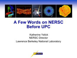 A Few Words on NERSC Before UPC Katherine Yelick NERSC Director Lawrence Berkeley National Laboratory.