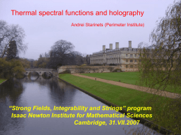 "Thermal spectral functions and holography Andrei Starinets (Perimeter Institute)  ""Strong Fields, Integrability and Strings"" program Isaac Newton Institute for Mathematical Sciences Cambridge, 31.VII.2007"