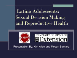 Latino Adolescents: Sexual Decision Making and Reproductive Health  Presentation By: Kim Allen and Megan Barnard.