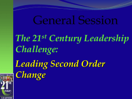 General Session st The Century Leadership Challenge: Leading Second Order Change Leadership Implementation Dip Unfreeze change  Freeze  change  Re-Freeze chang e  change  change  Transition State.
