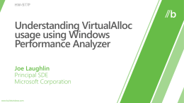 Understanding VirtualAlloc usage using Windows Performance Analyzer VirtualAlloc Overview VirtualAlloc Data Collection and Analysis.