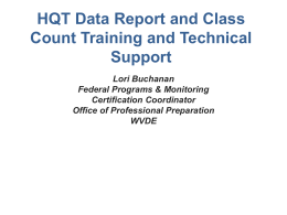HQT Data Report and Class Count Training and Technical Support Lori Buchanan Federal Programs & Monitoring Certification Coordinator Office of Professional Preparation WVDE.