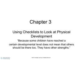 "Chapter 3 Using Checklists to Look at Physical Development ""Because some children have reached a certain developmental level does not mean that others should be."