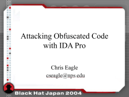 Attacking Obfuscated Code with IDA Pro Chris Eagle 11/6/2015  Outline • Introduction • Operation • Demos • Summary.