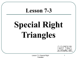 Lesson 7-3  Special Right Triangles Lesson 7-3: Special Right Triangles 45°-45°-90° Special Right Triangle In a triangle 45°-45°-90° , the hypotenuse is 2 times as.
