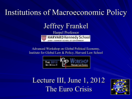 Institutions of Macroeconomic Policy Jeffrey Frankel Harpel Professor  Advanced Workshop on Global Political Economy, Institute for Global Law & Policy, Harvard Law School  Lecture III,