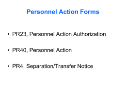 Personnel Action Forms  • PR23, Personnel Action Authorization  • PR40, Personnel Action • PR4, Separation/Transfer Notice.