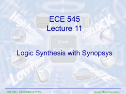 ECE 545 Lecture 11 Logic Synthesis with Synopsys  ECE 545 – Introduction to VHDL  George Mason University.