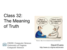 Class 32: The Meaning of Truth  CS200: Computer Science University of Virginia Computer Science  David Evans http://www.cs.virginia.edu/evans.