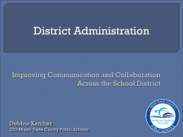 District Administration  Debbie Karcher CIO Miami-Dade County Public Schools  Fourth-largest  US school district  390 public schools; 80 Charter schools  Serving 2400 square.