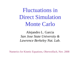 Fluctuations in Direct Simulation Monte Carlo Alejandro L. Garcia San Jose State University & Lawrence Berkeley Nat.