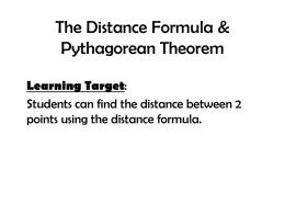 The Distance Formula & Pythagorean Theorem Learning Target: Students can find the distance between 2 points using the distance formula.