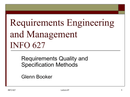 Requirements Engineering and Management INFO 627 Requirements Quality and Specification Methods Glenn Booker INFO 627  Lecture #7
