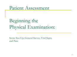 Patient Assessment Beginning the Physical Examination: Scene Size-Up, General Survey, Vital Signs, and Pain.