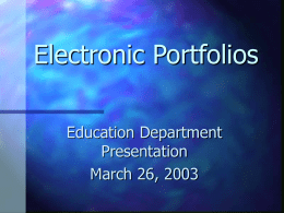 Electronic Portfolios Education Department Presentation March 26, 2003 Introduction   Work and roll of the committee   Susan Cherup.