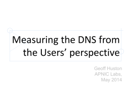 Measuring the DNS from the Users' perspective Geoff Huston APNIC Labs, May 2014 What's the question? How many users can do   with the DNS? • • • •  How.