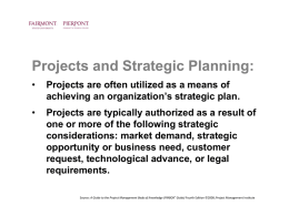 Projects and Strategic Planning: •  Projects are often utilized as a means of achieving an organization's strategic plan.  •  Projects are typically authorized as a.