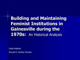 Building and Maintaining Feminist Institutions in Gainesville during the 1970s: An Historical Analysis Leila Adams Ronald E.
