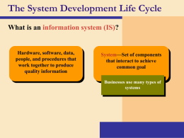 The System Development Life Cycle What is an information system (IS)?  Hardware, software, data, people, and procedures that work together to produce quality information  System—Set of.