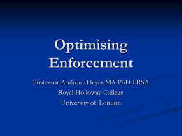 Optimising Enforcement Professor Anthony Heyes MA PhD FRSA Royal Holloway College University of London.