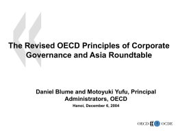 The Revised OECD Principles of Corporate Governance and Asia Roundtable  Daniel Blume and Motoyuki Yufu, Principal Administrators, OECD Hanoi, December 6, 2004