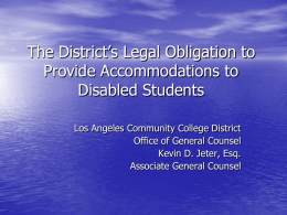 The District's Legal Obligation to Provide Accommodations to Disabled Students Los Angeles Community College District Office of General Counsel Kevin D.