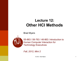 Lecture 12:  Other HCI Methods Brad Myers 05-863 / 08-763 / 46-863: Introduction to Human Computer Interaction for Technology Executives Fall, 2012, Mini 2 © 2012 -