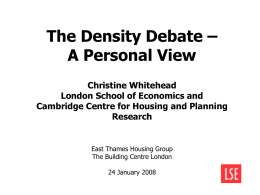 The Density Debate – A Personal View Christine Whitehead London School of Economics and Cambridge Centre for Housing and Planning Research  East Thames Housing Group The Building.