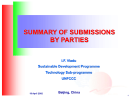 SUMMARY OF SUBMISSIONS BY PARTIES I.F. Vladu  Sustainable Development Programme Technology Sub-programme UNFCCC  19 April 2002  Beijing, China.