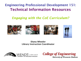 Engineering Professional Development 151:  Technical Information Resources Engaging with the CoE Curriculum?  Diana Wheeler Library Instruction Coordinator.