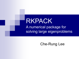 RKPACK A numerical package for solving large eigenproblems Che-Rung Lee Outline Introduction  RKPACK  Experiments  Conclusion   2015/11/6  University of Maryland, College Park.