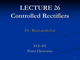 LECTURE 26 Controlled Rectifiers Dr. Rostamkolai ECE 452 Power Electronics Principles of Three-Phase HalfWave Converters   Three-phase converters provide higher average output voltage, and the frequency of.