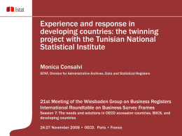 Experience and response in developing countries: the twinning project with the Tunisian National Statistical Institute Monica Consalvi ISTAT, Division for Administrative Archives, Data and Statistical.