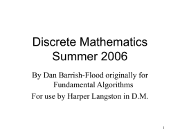 Discrete Mathematics Summer 2006 By Dan Barrish-Flood originally for Fundamental Algorithms For use by Harper Langston in D.M.
