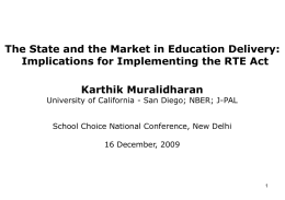 The State and the Market in Education Delivery: Implications for Implementing the RTE Act Karthik Muralidharan  University of California - San Diego; NBER;