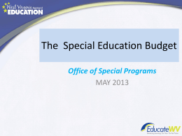 The Special Education Budget Office of Special Programs MAY 2013 Goals and Objectives • Overview of allowable costs • Complete a draft budget spreadsheet –