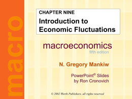 macro  CHAPTER NINE  Introduction to Economic Fluctuations  macroeconomics fifth edition  N. Gregory Mankiw PowerPoint® Slides by Ron Cronovich © 2002 Worth Publishers, all rights reserved.