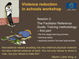 Violence reduction in schools workshop Session 2: The Facilitator Reference Guide: Training methodology – first part: • the five stage learning process • learning styles • applying solution.