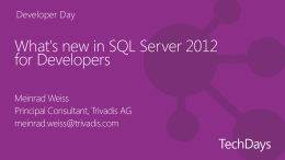 Developer Day  What's new in SQL Server 2012 for Developers Meinrad Weiss Principal Consultant, Trivadis AG meinrad.weiss@trivadis.com.