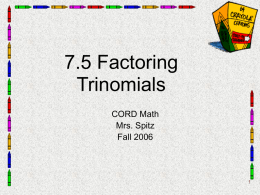7.5 Factoring Trinomials CORD Math Mrs. Spitz Fall 2006 Objectives • Factor quadratic trinomials.  2 of 14