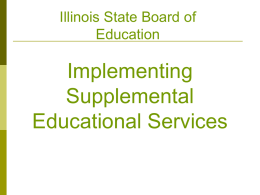 Illinois State Board of Education  Implementing Supplemental Educational Services Step 1  SES providers are approved by ISBE    New applications and updated applications are processed during the winter Results.
