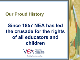 Our Proud History  Since 1857 NEA has led the crusade for the rights of all educators and children.